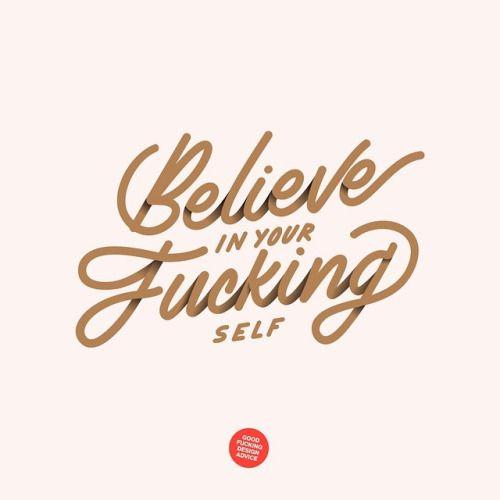 """typeverything:  Typeverything.com""""Believe in your fucking self"""" A @gooddsgnadvice X @itsaliving X @beambrooklyn collaboration for #NYCXdesign week."""