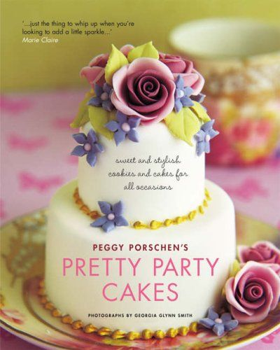 Pretty Party Cakes: Sweet and Stylish Cookies and Cakes for All Occasions: Amazon.co.uk: Peggy Porschen: 9781844003075: Books