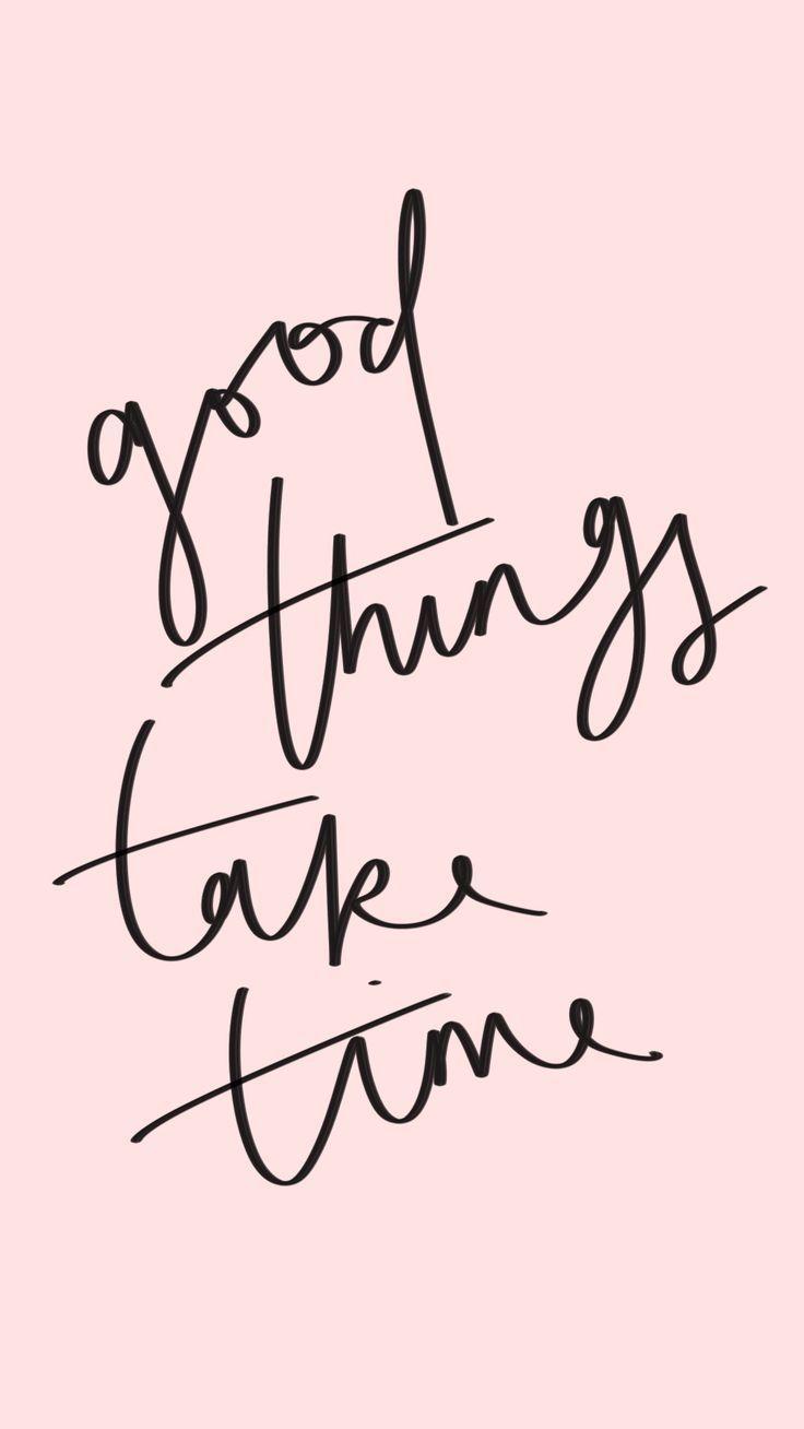 Gute Dinge brauchen Zeit Zitate zum Leben
