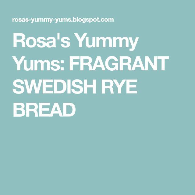 Rosa's Yummy Yums: FRAGRANT SWEDISH RYE BREAD