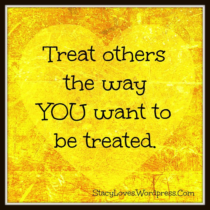 treat others as you want to be treated essay So each of us should be treated with respect and dignity and treat others in the same way no persons should be discriminated against in their sexual and reproductive lives  everybody have the right to protection from all forms of violence caused by reason of their race, color, language, sex, religion, political, national or social origin.