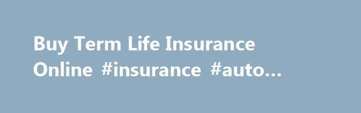 Buy Term Life Insurance Online #insurance #auto #auctions http://insurances.nef2.com/buy-term-life-insurance-online-insurance-auto-auctions/  #buy life insurance online # Buy Term Life Insurance Online Get a low-cost, high-quality policy here The Importance of Having a Plan Did you know the average funeral in the United States now costs about $6500? If you factor in the costs of burial plots, estate settlement, and flowers, your final expenses could easily exceed $10,000. You don't want to…
