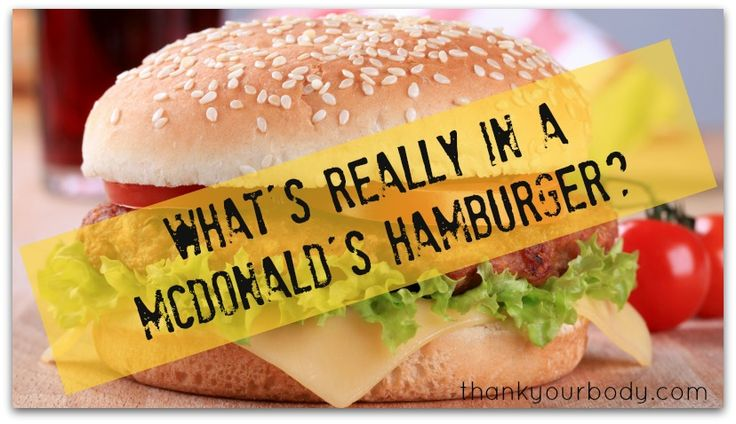Check out this intelligent article at: thankyourbody.com/mcdonalds-hamburger/
