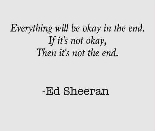 Todo estará bien, al final. Si no está bien, no es el final.