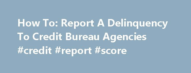 How To: Report A Delinquency To Credit Bureau Agencies #credit #report #score http://credit.remmont.com/how-to-report-a-delinquency-to-credit-bureau-agencies-credit-report-score/  #credit report companies # How To: Report A Delinquency To Credit Bureau Agencies If you have customers that owe you Read More...The post How To: Report A Delinquency To Credit Bureau Agencies #credit #report #score appeared first on Credit.