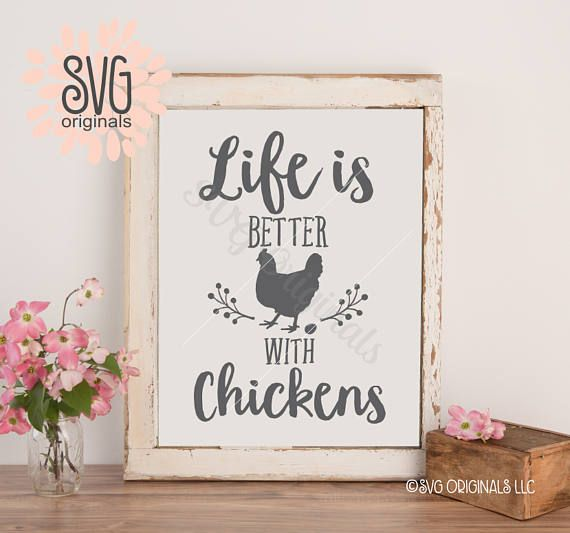 Chickens SVG File. Cricut Explore & more. Life Is Better With Chickens Farm Chickens Farmer Sweet Farm Coop Chicken Quote Rustic SVG