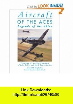 Aircraft of the Aces Legends of the Skies (General Aviation) (9781841768250) Tony Holmes, Iain Wyllie , ISBN-10: 1841768251  , ISBN-13: 978-1841768250 ,  , tutorials , pdf , ebook , torrent , downloads , rapidshare , filesonic , hotfile , megaupload , fileserve