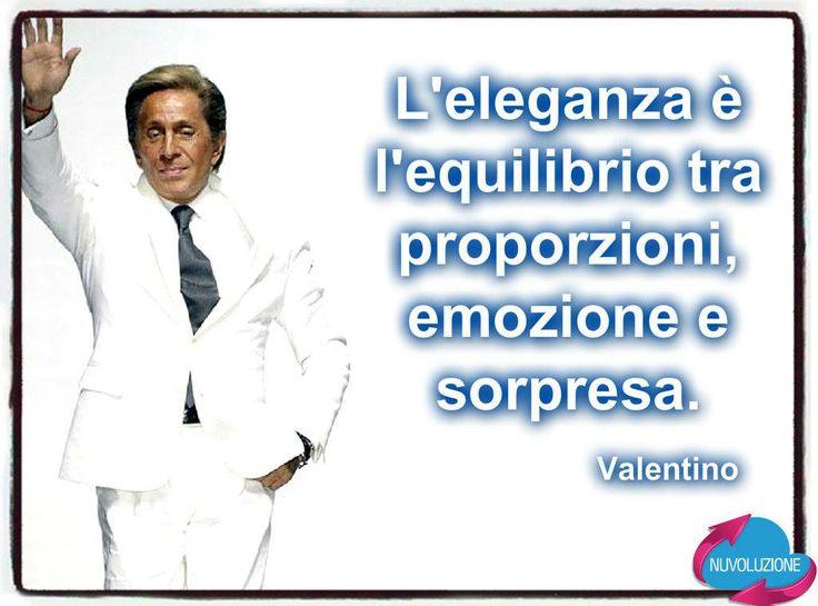 """""""L'eleganza è l'equilibrio tra proporzioni emozione e sorpresa."""" (#Valentino) - www.nuvoluzione.com"""