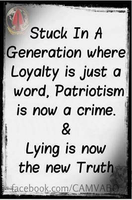 Stuck in a generation where loyalty is just a word.  Patriotism is now a crime & lying is now the new truth