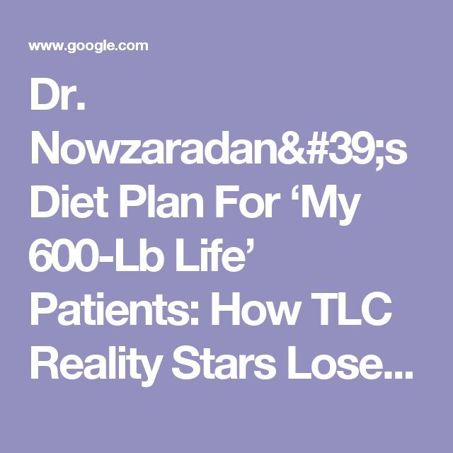 Dr Nowzaradan S Diet Plan For My 600 Lb Life Patients How Tlc