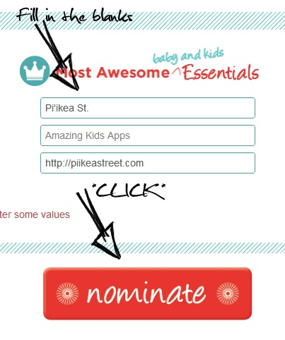 Have you heard Red Tricycle is holding their annual 'Totally Awesome Awards'?! Yep, and your pals at Pi'ikea St. would love the honor of being nominated by our Pinterest & Twitter friends. Here's how: 1) Visit http://awards.redtri.com/ 2) Fill in your email & city info 3) Then fill in the blanks like in this photo.  Thanks in advance for the nomination!