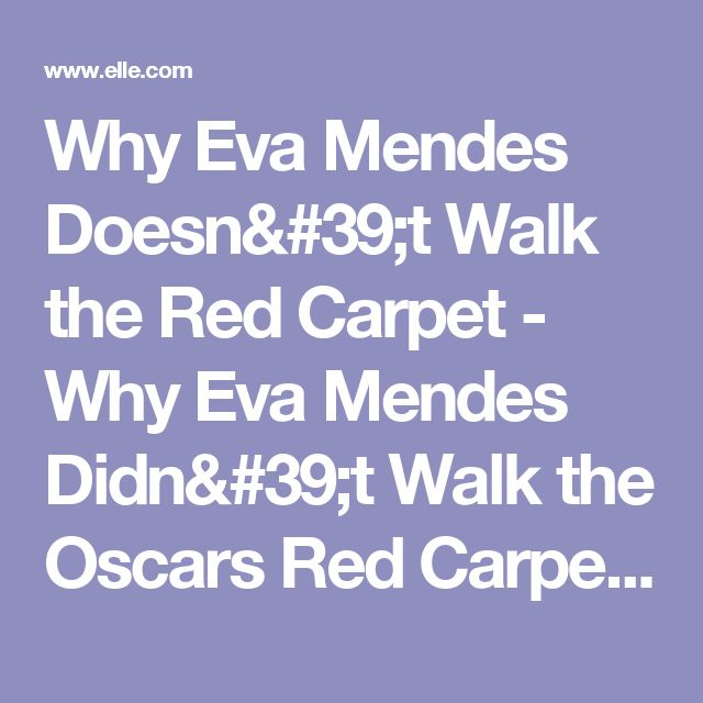 Why Eva Mendes Doesn't Walk the Red Carpet - Why Eva Mendes Didn't Walk the Oscars Red Carpet with Ryan Gosling