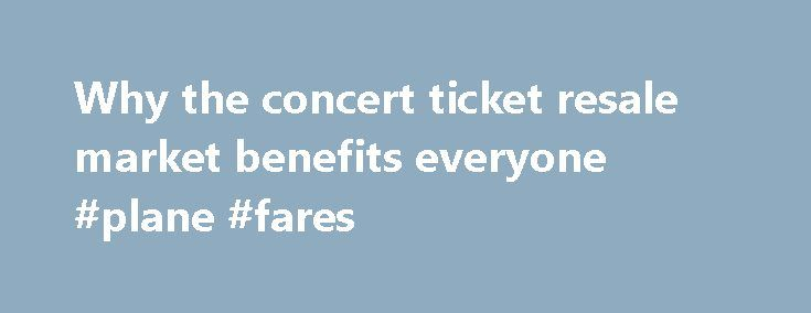 Why the concert ticket resale market benefits everyone #plane #fares http://tickets.remmont.com/why-the-concert-ticket-resale-market-benefits-everyone-plane-fares/  Why the concert ticket resale market benefits everyone Artists, venues, concertgoers — no one likes ticket scalpers. But new research from Duke University s Fuqua School of Business suggests a (...Read More)