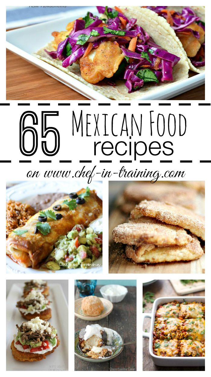 65 DELICIOUS Mexican Food Recipes at chef-in-training.com …If you love Mexican food, then you need to save this list!