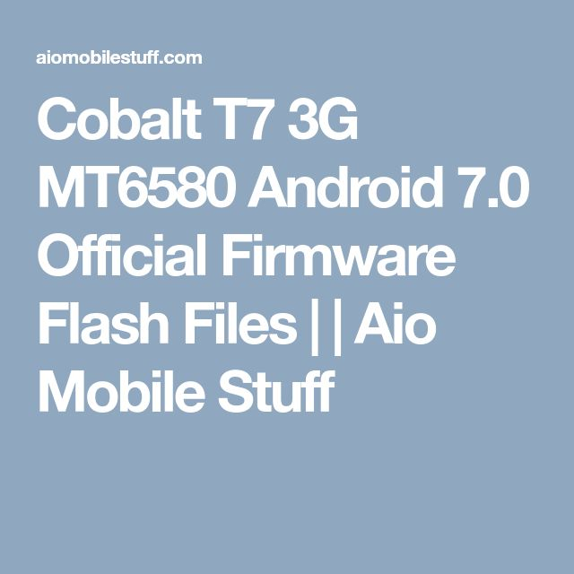 Cobalt T7 3G MT6580 Android 7.0 Official Firmware Flash Files | | Aio Mobile Stuff