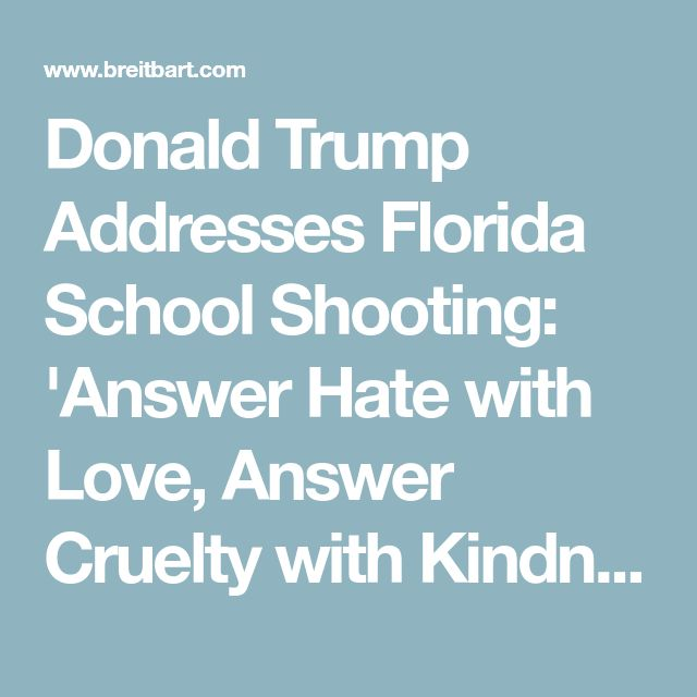 Donald Trump Addresses Florida School Shooting: 'Answer Hate with Love, Answer Cruelty with Kindness'