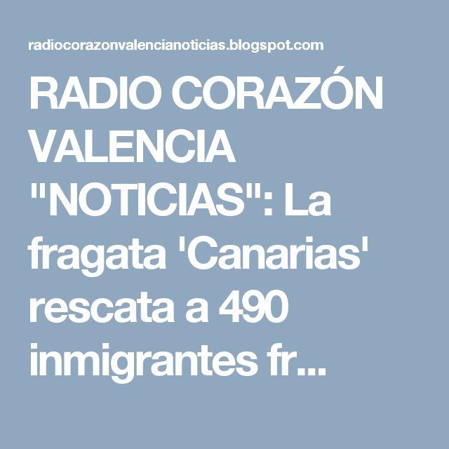 """RADIO CORAZÓN VALENCIA  """"NOTICIAS"""": La fragata 'Canarias' rescata a 490 inmigrantes fr..."""