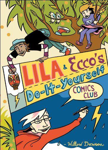 Lila and Ecco's Do-It-Yourself Comics Club, by Willow Dawson (Kids Can Press): 9781554534395: Amazon.com: Books
