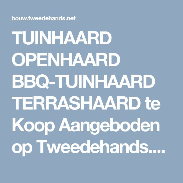 TUINHAARD OPENHAARD BBQ-TUINHAARD TERRASHAARD te Koop Aangeboden op Tweedehands.net