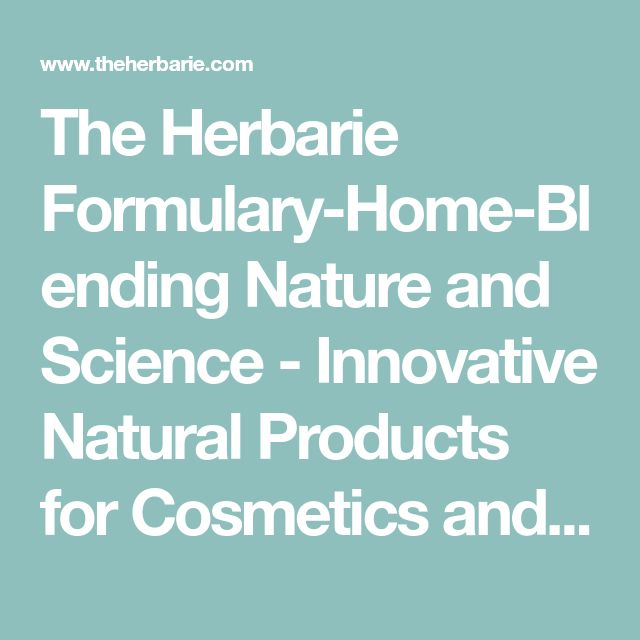 The Herbarie Formulary-Home-Blending Nature and Science - Innovative Natural Products for Cosmetics and Toiletries