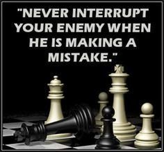 "Looking Glass: ""Never interrupt your #enemy when he is making a #mistake."""