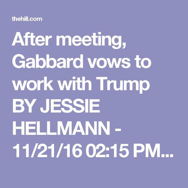 After meeting, Gabbard vows to work with Trump BY JESSIE HELLMANN - 11/21/16 02:15 PM ES