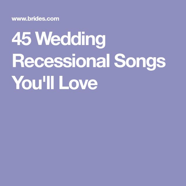 45 Wedding Recessional Songs You'll Love