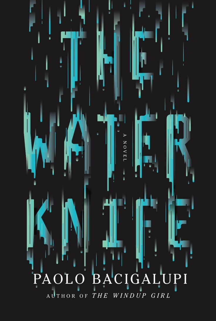 The Water Knife By Paolo Bacigalupi Design Oliver Munday Knopf May 2015