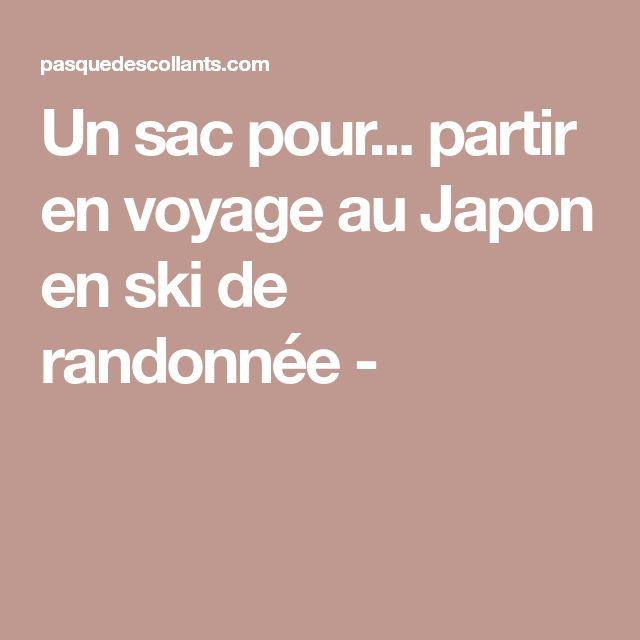 Un sac pour... partir en voyage au Japon en ski de randonnée -
