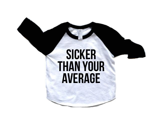 Sicker Than Your Average  Tshirt - American Apparel - Super soft babies children Kids clothing by OhLittleOneShop on Etsy https://www.etsy.com/listing/269911107/sicker-than-your-average-tshirt-american