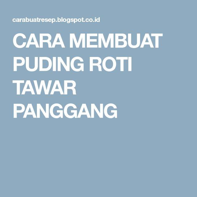 CARA MEMBUAT PUDING ROTI TAWAR PANGGANG
