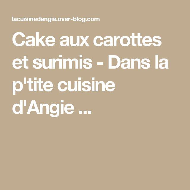 Cake aux carottes et surimis - Dans la p'tite cuisine d'Angie ...