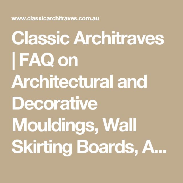 Classic Architraves | FAQ on Architectural and Decorative Mouldings, Wall Skirting Boards, Architraves