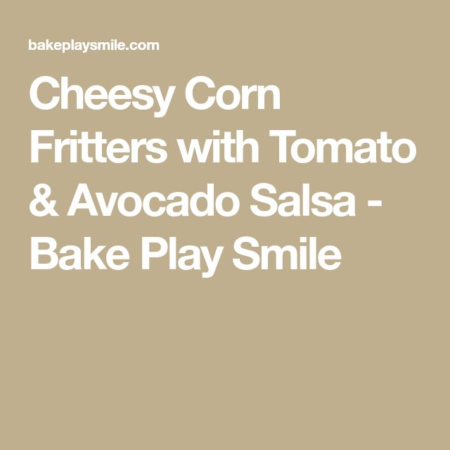 Cheesy Corn Fritters with Tomato & Avocado Salsa - Bake Play Smile