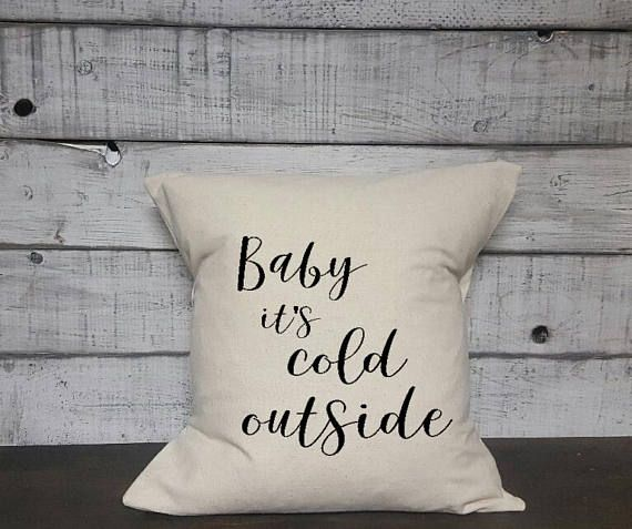 Check out this item in my Etsy shop https://www.etsy.com/ca/listing/559096596/baby-its-cold-outside-pillow-cover