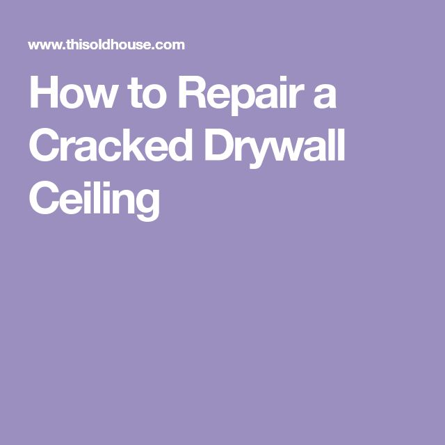 How to Repair a Cracked Drywall Ceiling