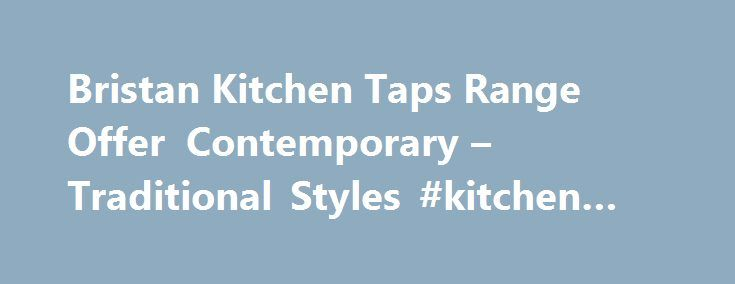 Bristan Kitchen Taps Range Offer Contemporary – Traditional Styles #kitchen #taps #mixers http://kitchens.nef2.com/bristan-kitchen-taps-range-offer-contemporary-traditional-styles-kitchen-taps-mixers/  #kitchen taps # Bristan's range of kitchen taps combine stylish looks with exceptional quality and a host of clever design features, just like the Artisan Pure used in the image above, a stunningly clever yet simple design that is a must for all water lovers! Artisan Pure is a modern two lever…