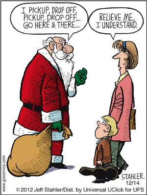 I love this cartoon because it's so accurate.  Moms are never finished picking up and dropping off.  --  Moderately Confused on Gocomics.com
