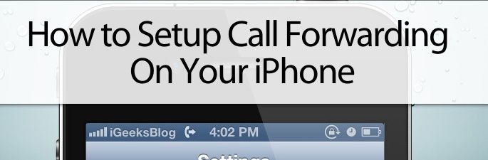 How to Setup and Use Call Forwarding on iPhone