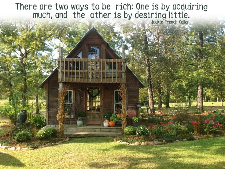 The are two ways to be rich: One is by acquiring much, and the other is by desiring little. ~  Jackie French Kaller