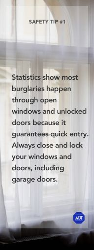 Safety Tip #1 - Statistics show most burglaries happen through open windows and unlocked doors because it guarantees quick entry. Always close and lock your windows and doors, including garage doors.    Sincerely, ADT Security Services  #staysafe