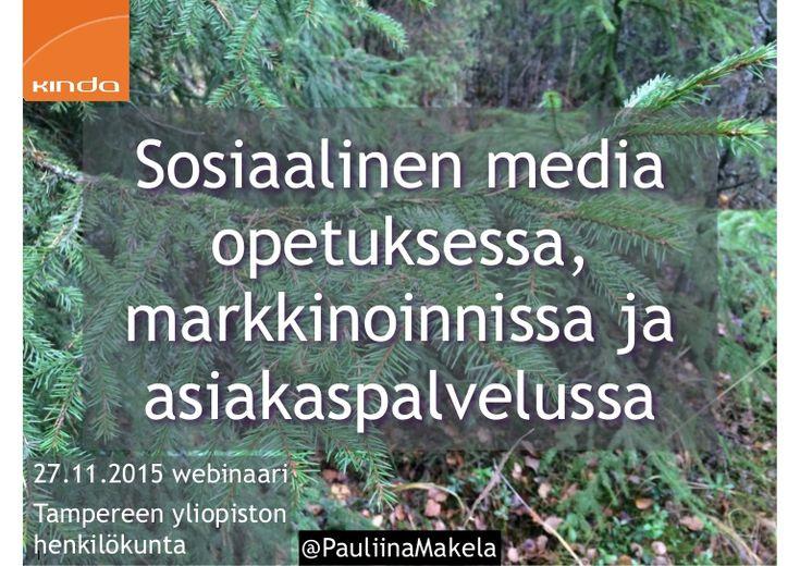 Sosiaalinen media opetuksessa, markkinoinnissa ja asiakaspalvelussa 27.11.2015 webinaari Tampereen yliopiston henkilökunta  Webinaarin vetäjänä toimi sosiaalis…