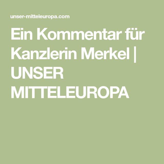 Ein Kommentar für Kanzlerin Merkel | UNSER MITTELEUROPA