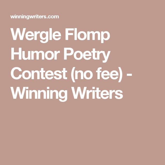 Wergle Flomp Humor Poetry Contest (no fee) - Winning Writers