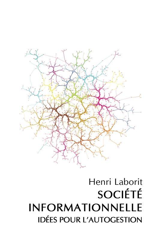 """Henri Laborit, """"La Société Informationnelle : Idées pour l'autogestion"""""""
