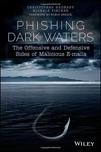 Phishing Dark Waters: The Offensive And Defensive Sides Of Malicious Emails PDF