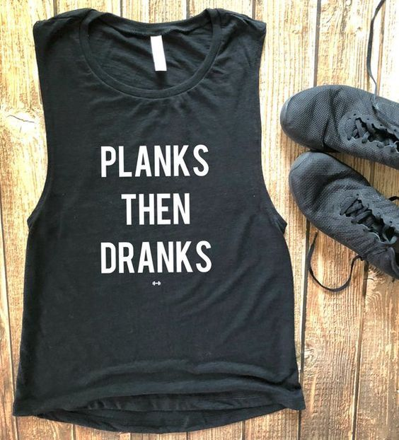 Planks Then Dranks Muscle Tank Top EC01 – Fitness gear