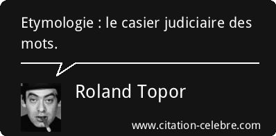 Citation Mots, Judiciaire & Casier (Roland Topor - Phrase n°58228)