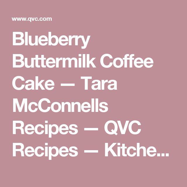Blueberry Buttermilk Coffee Cake — Tara McConnells Recipes — QVC Recipes — Kitchen & Food — QVC.com
