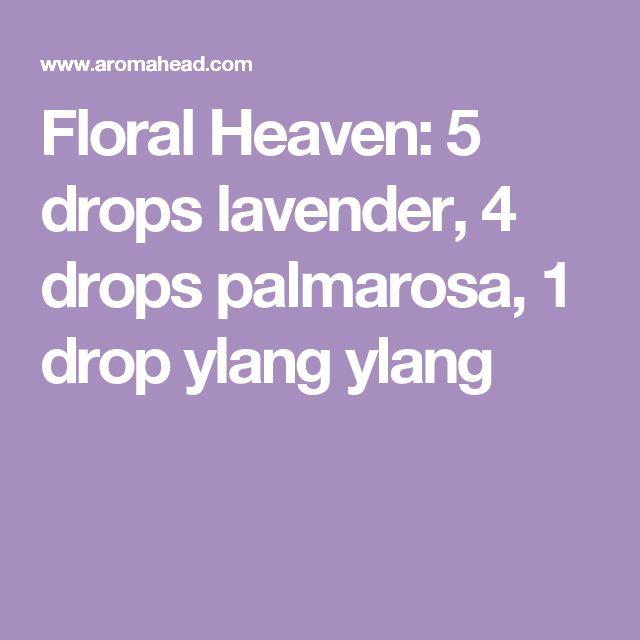 Floral Heaven: 5 drops lavender, 4 drops palmarosa, 1 drop ylang ylang